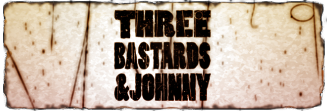 THREE BASTARDS & JOHNNY
