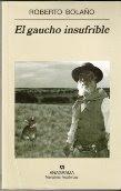 Roberto Bolaño: El gaucho insufrible. Ed. Anagrama
