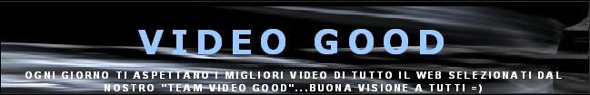 VIDEO GOOD