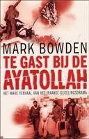 Te Gast Bij de Ayatollah - Mark Bowden