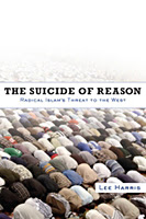 The Suicide of Reason: Radical Islam's Threat to the West - Lee Harris