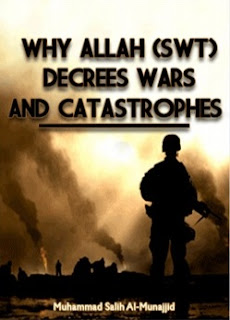 Why Allah (swt) Decrees Wars And Catastrophes