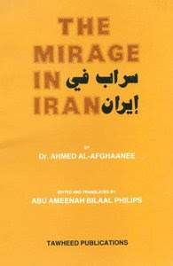 The Mirage In Iran by Dr Ahmed al-Afghanee Translated and Edited By Dr Abu Ameenah Bilal Phillps