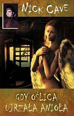 Nick Cave. Gdy oślica ujrzała anioła.