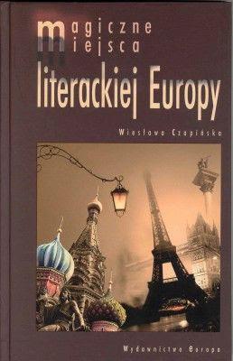 Wiesława Czapińska. Magiczne miejsca literackiej Europy.