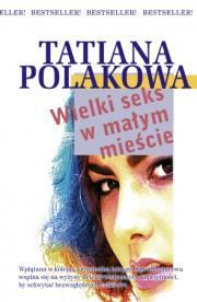 Tatiana Polakowa. Wielki seks w małym mieście.