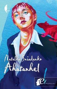Natalka Śniadanko. Ahatanhel.