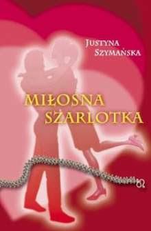 Justyna Szymańska. Miłosna Szarlotka.