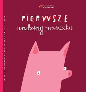 Aleksandra Woldańska - Płocińska. Pierwsze urodziny prosiaczka.