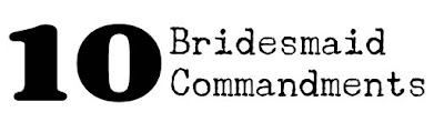 The 10 Bridesmaid Commandments