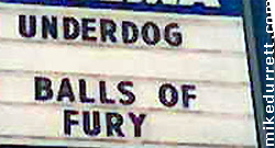 Cinema sign: UNDERDOG BALLS OF FURY