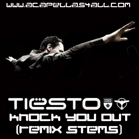 Acapellas Heaven: Tiesto - Knock You Out (Remix Stems)