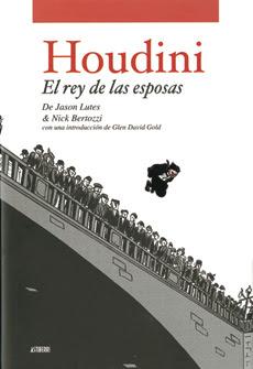 Houdini. El rey de las esposas - Jason Lutes - Nick Bertozzi [Comic]