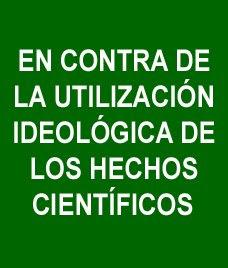 Campaña en contra de la utilización ideológica de los hechos científicos.