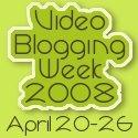 Videoblogging Week 2008