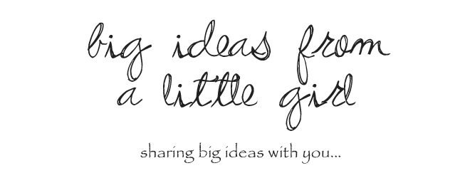 big Ideas From A Little Girl