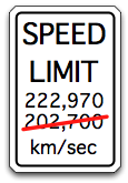 Speed Limit 222,970 km/sec