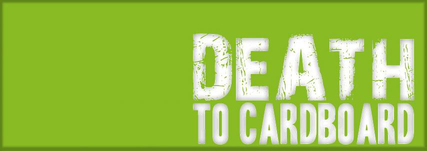 Death to Cardboard