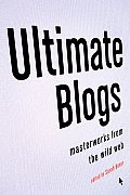 Ultimate Blogs: Masterworks from the Wild Web