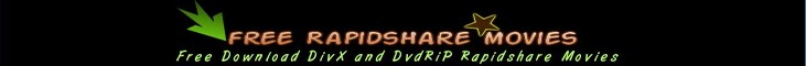 Free Download Xvid DivX and DvdRiP Rapidshare Movies