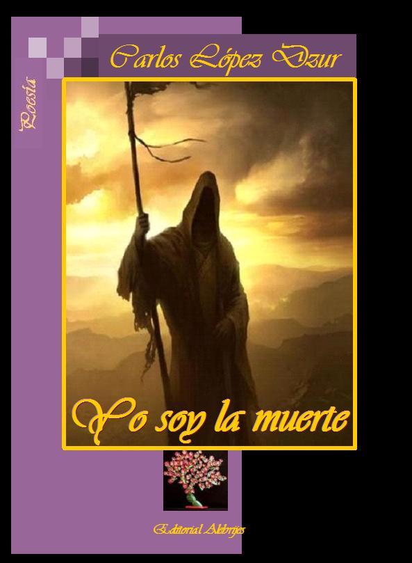 Facsímil de portada del libro «Yo soy la muerte» (Editorial Alebrijes, 2009) de Carlos López Dzur