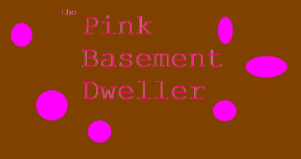 The Pink Basement Dweller