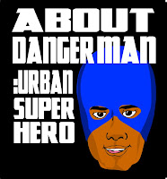 About DangerMan: Urban Superhero