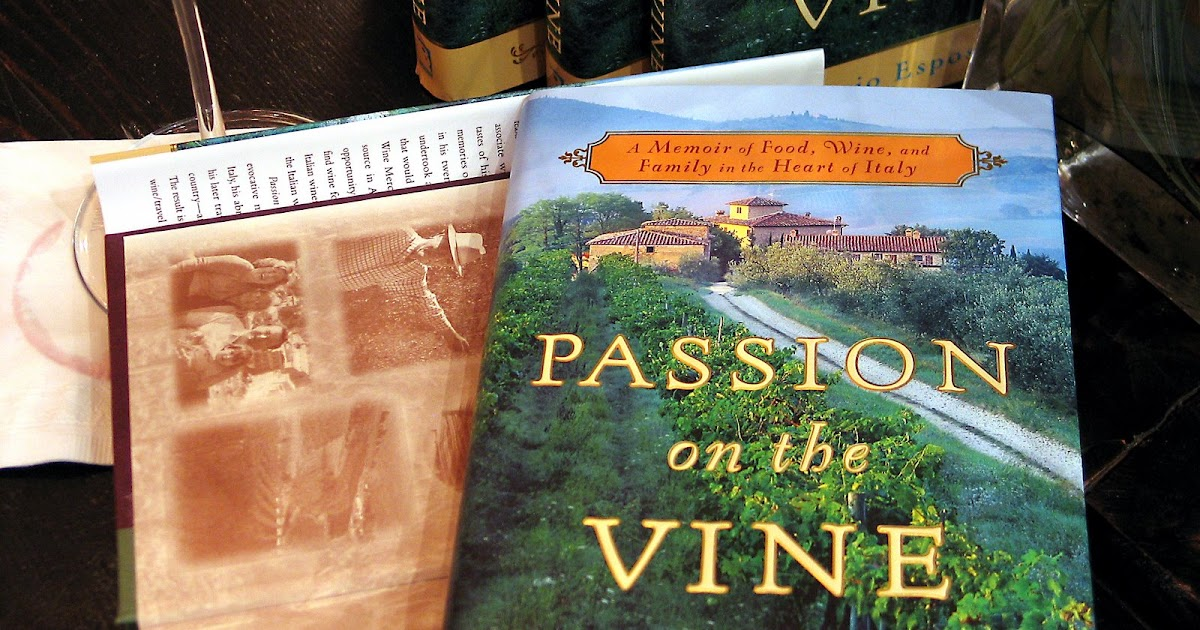 Wine and Family in the Heart of Italy A Memoir of Food Passion on the Vine