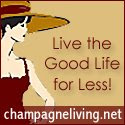 Champagne Living - Live the good life for less!