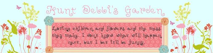 """Aunt Debbi""""s Garden"""