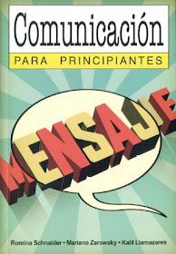 Comunicación para principiantes por Romina Schaider, Mariano Zarowsky y Kalil Llamazares