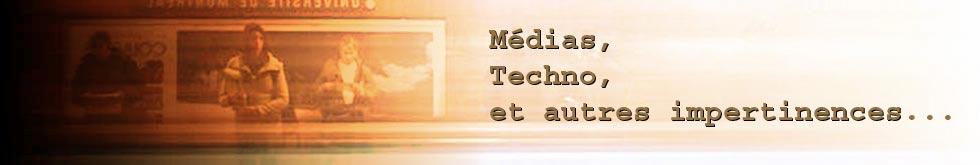 Médias, techno et autres impertinences...