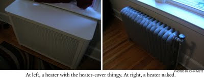 Heaters with and without a heater cover thingy.
