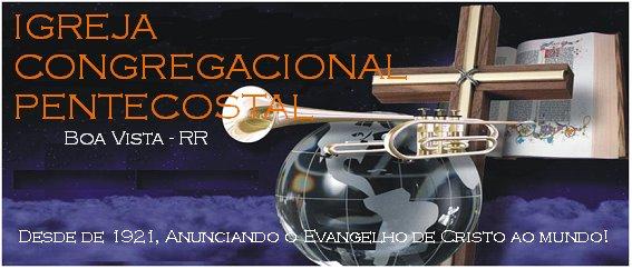 IGREJA CONGREGACIONAL PENTECOSTAL - RORAIMA