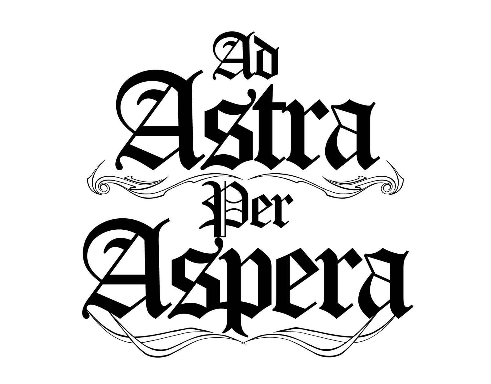 Ad Astra Per Aspera To The Stars Through Hardship