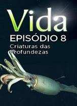Vida - Episódio 8: Criaturas das Profundezas - DVDRip Legendado