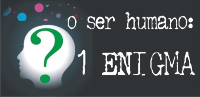 O ser humano: 1 Enigma!