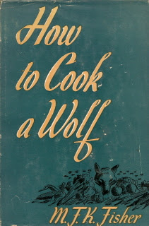 MFK Fisher's How to Cook a Wolf