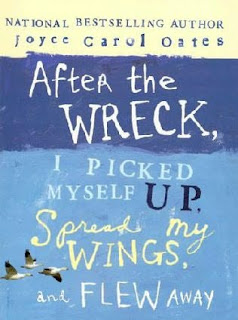 Book Cover of After the Wreck I Picked Myself Up, Spread my Wings, and Flew Away by Joyce Carol Oates