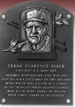 URBAN CLARENCE FABER  CHICAGO A.L. 1914-1933  DURABLE RIGHTHANDER WHO WON 253,  LOST 211, E.R.A. 3.13 GAMES IN TWO DECADES  WITH WHITE SOX. VICTOR IN 3 GAMES  OF 1917 WORLD'S SERIES AGAINST GIANTS.  WON 20 OR MORE GAMES IN SEASON  FOUR TIMES, THREE IN SUCCESSION.