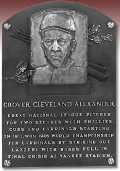 GROVER CLEVELAND ALEXANDER GREAT NATIONAL LEAGUE PITCHER FOR TWO DECADES WITH PHILLIES, CUBS AND CARDINALS STARTING IN 1911. WON 1926 WORLD CHAMPIONSHIP FOR CARDINALS BY STRIKING OUT LAZZERI WITH BASES FULL IN FINAL CRISIS AT YANKEE STADIUM.