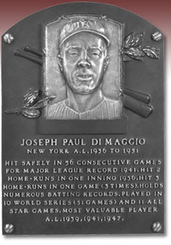 JOSEPH PAUL DI MAGGIO NEW YORK A.L. 1936 TO 1951 HIT SAFELY IN 56 CONSECUTIVE GAMES FOR MAJOR LEAGUE RECORD 1941. HIT 2 HOME-RUNS IN ONE INNING 1936. HIT 3 HOME-RUNS IN ONE GAME (3 TIMES). HOLDS NUMEROUS BATTING RECORDS. PLAYED IN 10 WORLD SERIES (51 GAMES) AND 11 ALL STAR GAMES. MOST VALUABLE PLAYER A.L. 1939, 1941,1947.