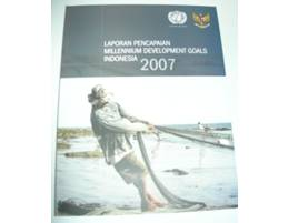 Laporan Millennium Development Goals Indonesia 2007