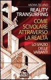 Lo spazio delle varianti - Reality transurfing 1 - Vadim Zeland (legge di attrazione)