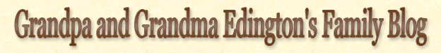 Grandpa and Grandma Edington's Family Blog