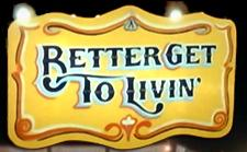 [Better+Get+to+Livin]