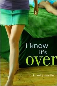 Review: I Know, It's Over by C.K. Kelly Martin.