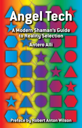 Manual Angel Tech: A Modern Shamans Guide to Reality Selection