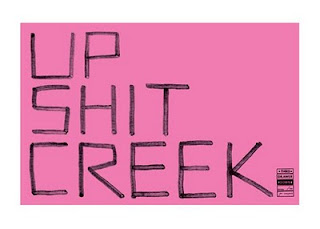 up sh*t creek