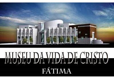 Museu da Vida de Cristo - Fátima